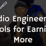 Audio Engineering Tools For Earning More